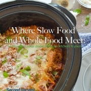 Where Slow Food and Whole Food Meet Cookbook