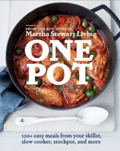 One Pot: 120+ Easy Meals from Your Skillet, Slow Cooker, Stockpot, and More by the Editors of Martha Stewart Living