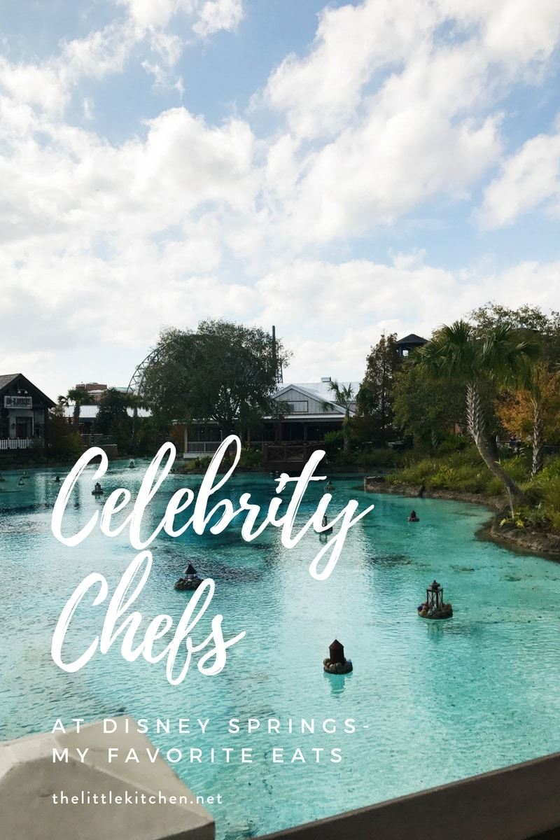 Celebrity Chefs at Disney Springs: My Favorite Eats - The Little Kitchen