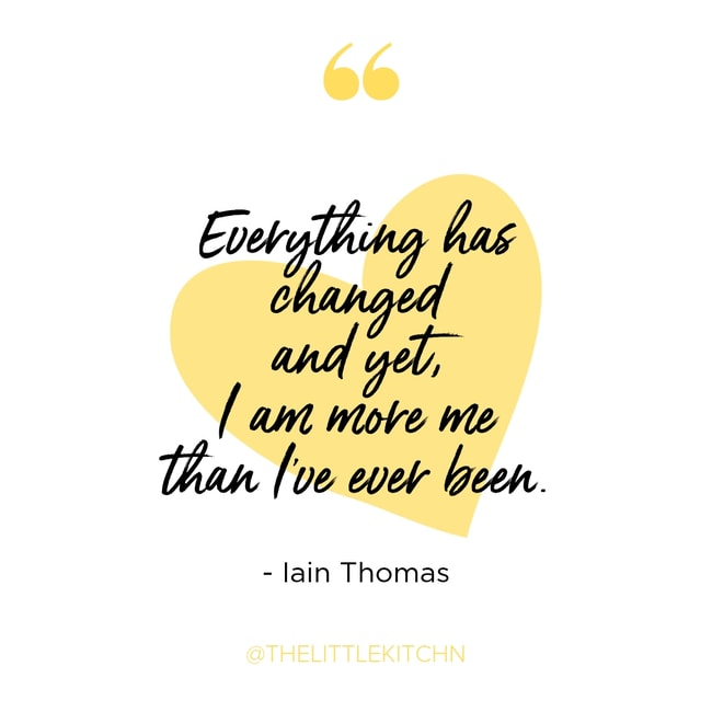 Iain Thomas quote graphic that reads: Everything has changed and yet, I am more more than I've ever been.